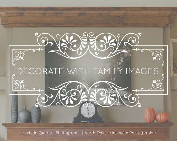 Decorate with Family Images, how to display images from your photo sessions